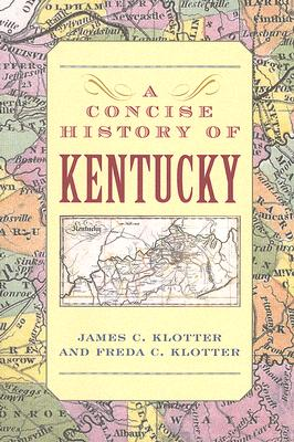 A Concise History of Kentucky By Klotter, James C./ Klotter, Freda C.